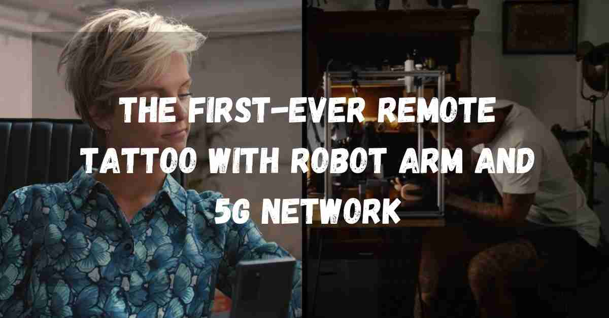 The First-Ever Remote Tattoo with Robot Arm and 5G Network