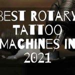 Best Rotary Tattoo Machines in 2021